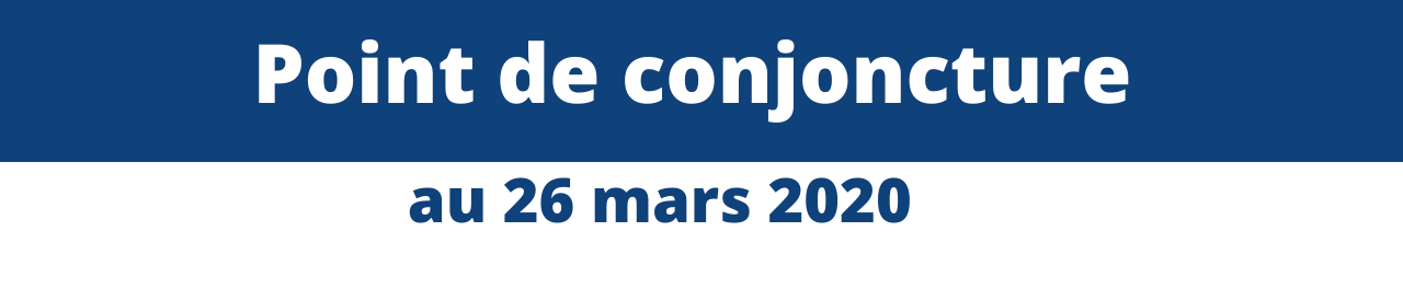 Point de conjoncture du 26 mars 2020